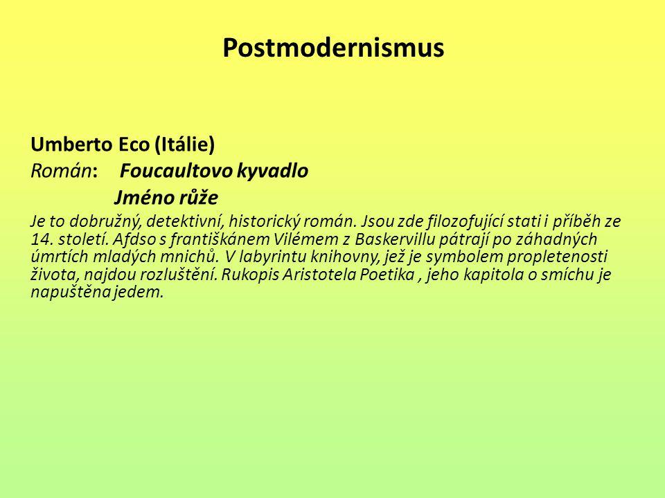 Postmodernismus Umberto Eco (Itálie) Román: Foucaultovo kyvadlo Jméno růže Je to dobružný, detektivní, historický román. Jsou zde filozofující stati i