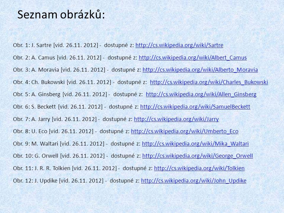 Seznam obrázků: Obr. 1: J. Sartre [vid. 26.11. 2012] - dostupné z: http://cs.wikipedia.org/wiki/Sartrehttp://cs.wikipedia.org/wiki/Sartre Obr. 2: A. C