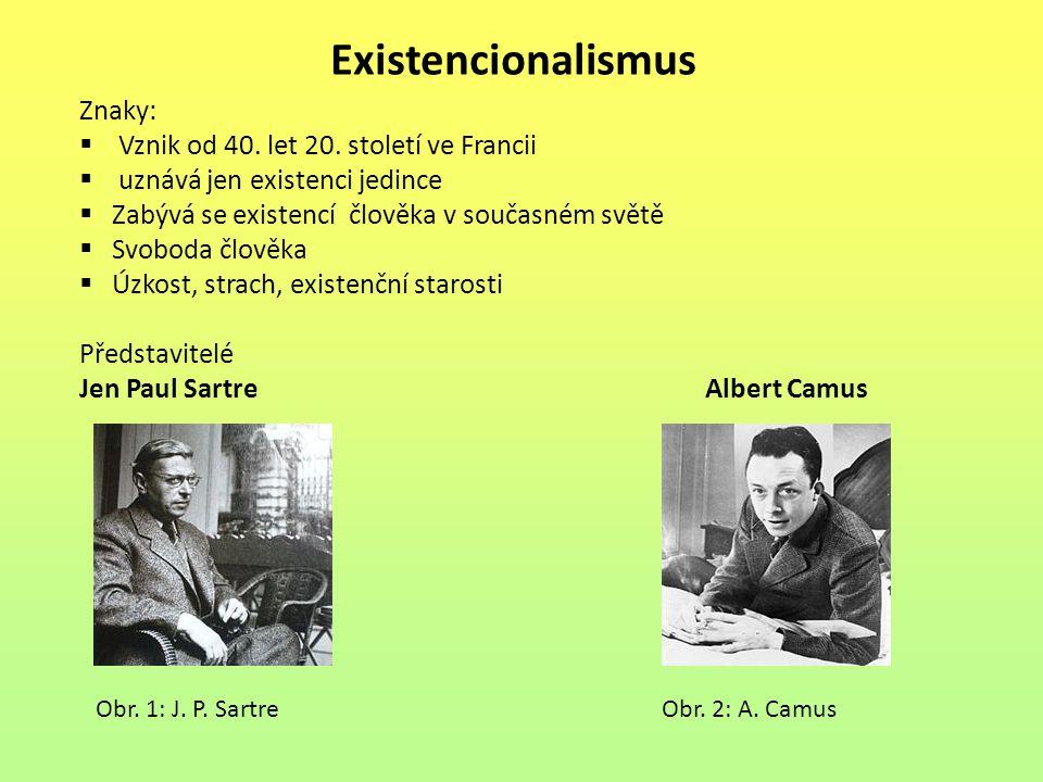 Existencionalismus Znaky:  Vznik od 40. let 20. století ve Francii  uznává jen existenci jedince  Zabývá se existencí člověka v současném světě  S