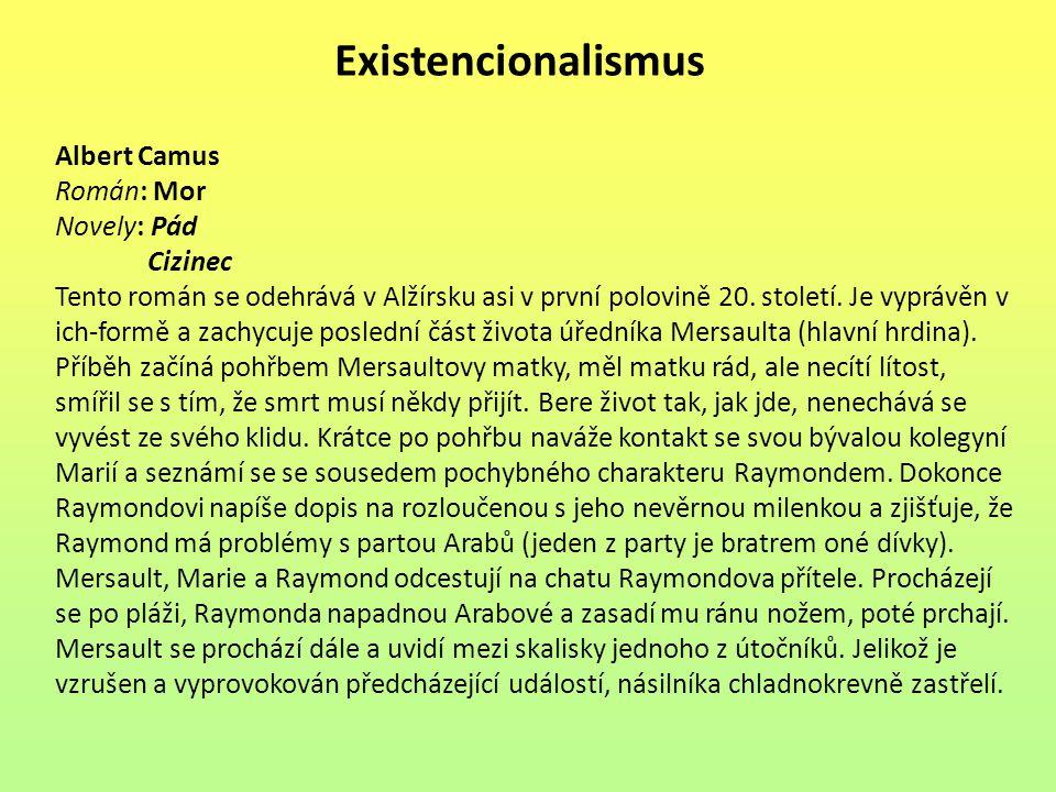 Existencionalismus Albert Camus Román: Mor Novely: Pád Cizinec Tento román se odehrává v Alžírsku asi v první polovině 20. století. Je vyprávěn v ich-