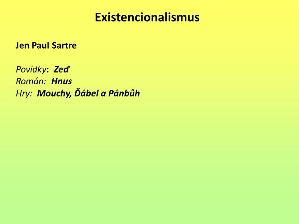 Existencionalismus Jen Paul Sartre Povídky: Zeď Román: Hnus Hry: Mouchy, Ďábel a Pánbůh