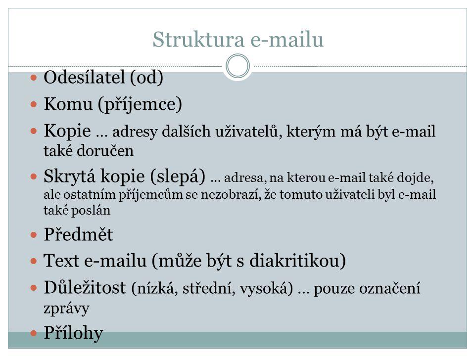 Struktura e-mailu Odesílatel (od) Komu (příjemce) Kopie … adresy dalších uživatelů, kterým má být e-mail také doručen Skrytá kopie (slepá) … adresa, n