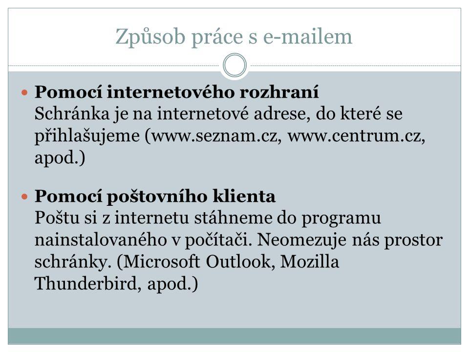 Způsob práce s e-mailem Pomocí internetového rozhraní Schránka je na internetové adrese, do které se přihlašujeme (www.seznam.cz, www.centrum.cz, apod