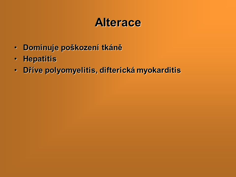 Alterace Dominuje poškození tkáněDominuje poškození tkáně HepatitisHepatitis Dříve polyomyelitis, difterická myokarditisDříve polyomyelitis, difterická myokarditis