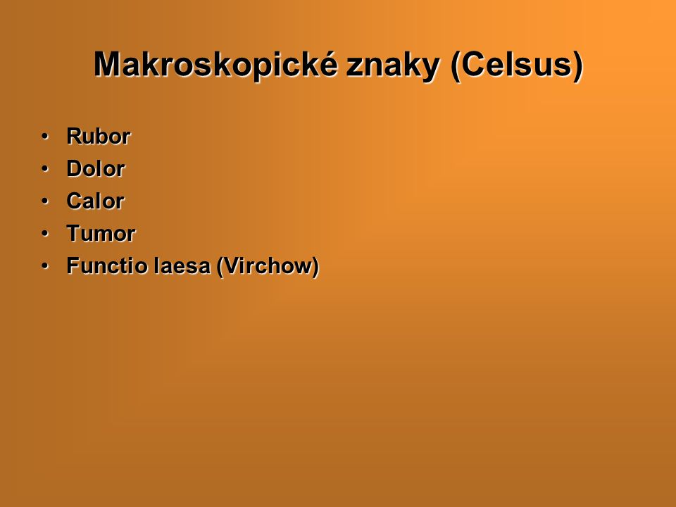 Makroskopické znaky (Celsus) RuborRubor DolorDolor CalorCalor TumorTumor Functio laesa (Virchow)Functio laesa (Virchow)