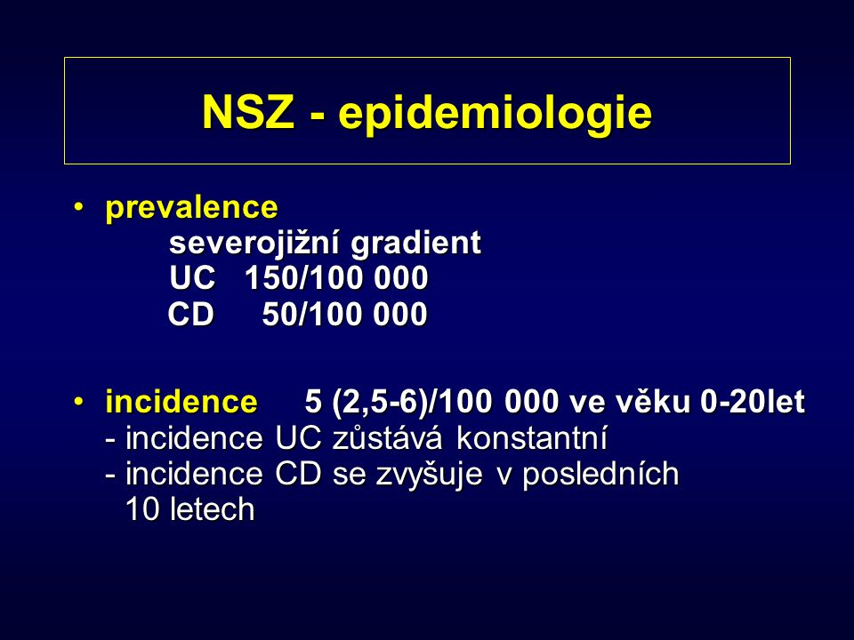 NSZ - epidemiologie prevalence severojižní gradient UC 150/100 000 CD 50/100 000prevalence severojižní gradient UC 150/100 000 CD 50/100 000 incidence