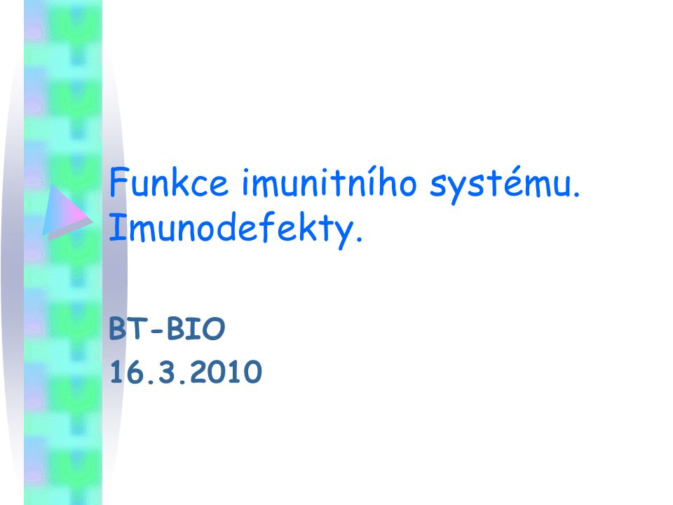 Funkce imunitního systému. Imunodefekty. BT-BIO 16.3.2010