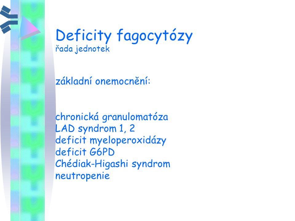 Deficity fagocytózy řada jednotek základní onemocnění: chronická granulomatóza LAD syndrom 1, 2 deficit myeloperoxidázy deficit G6PD Chédiak-Higashi s