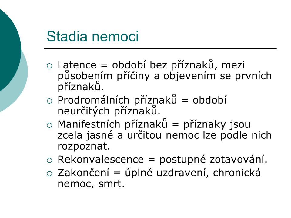 Stadia nemoci  Latence = období bez příznaků, mezi působením příčiny a objevením se prvních příznaků.  Prodromálních příznaků = období neurčitých př