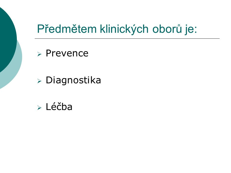 Předmětem klinických oborů je:  Prevence  Diagnostika  Léčba