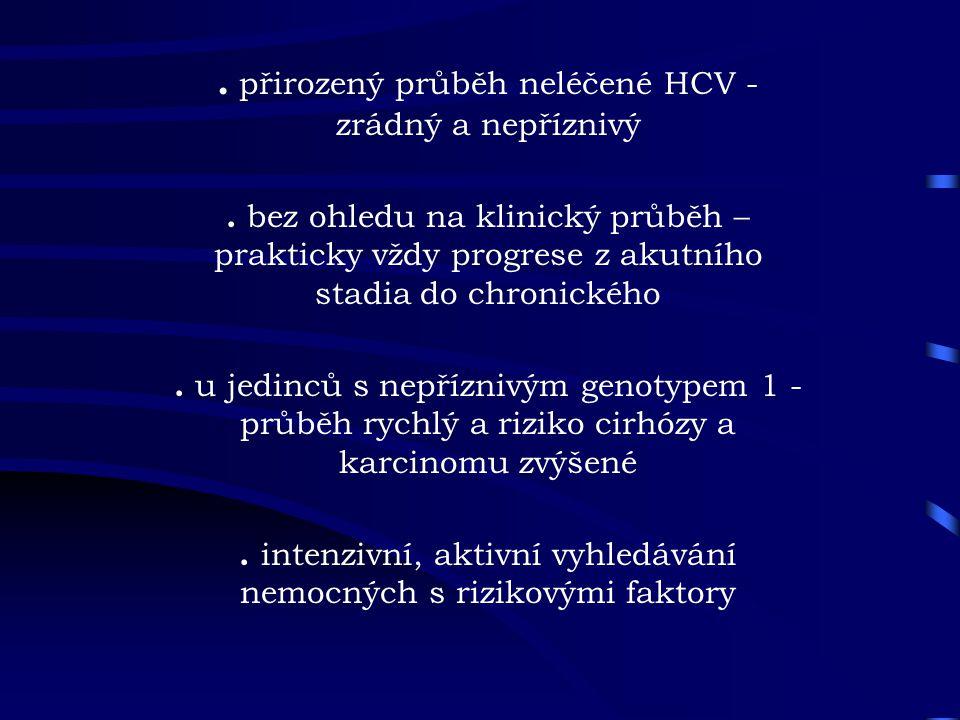 . přirozený průběh neléčené HCV - zrádný a nepříznivý. bez ohledu na klinický průběh – prakticky vždy progrese z akutního stadia do chronického. u jed