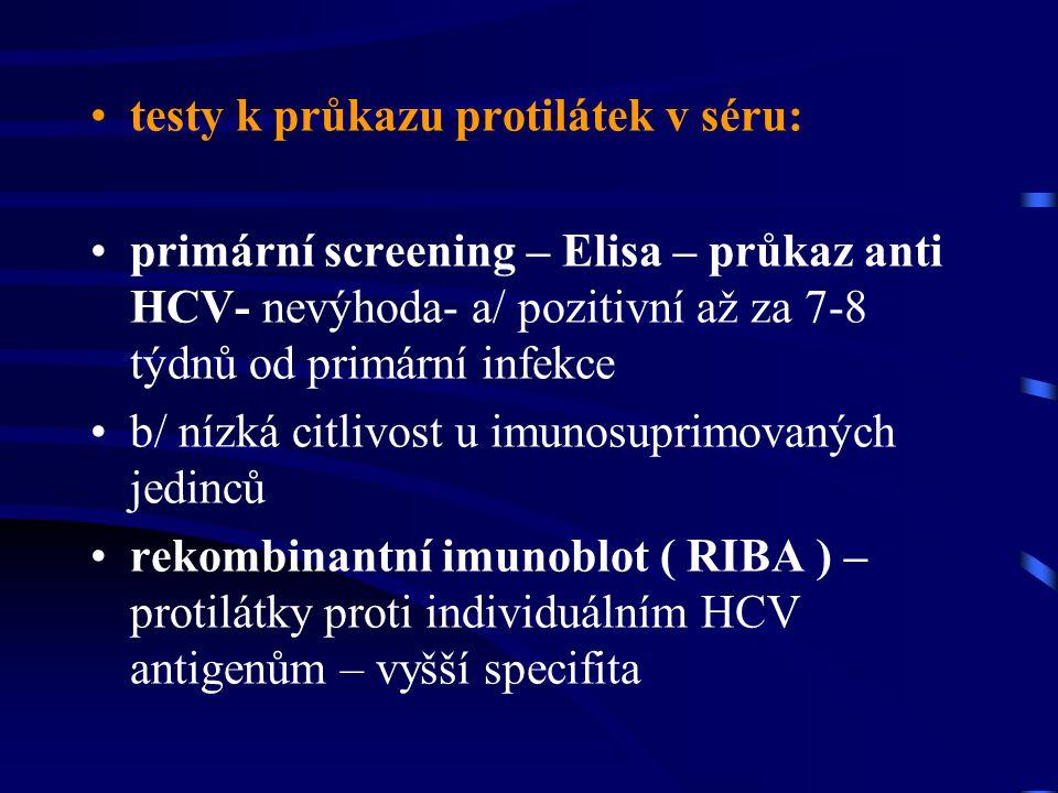 testy k průkazu protilátek v séru: primární screening – Elisa – průkaz anti HCV- nevýhoda- a/ pozitivní až za 7-8 týdnů od primární infekce b/ nízká c