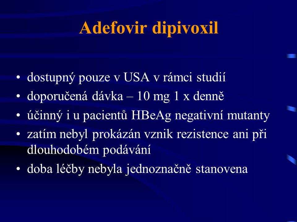 Adefovir dipivoxil dostupný pouze v USA v rámci studií doporučená dávka – 10 mg 1 x denně účinný i u pacientů HBeAg negativní mutanty zatím nebyl prok