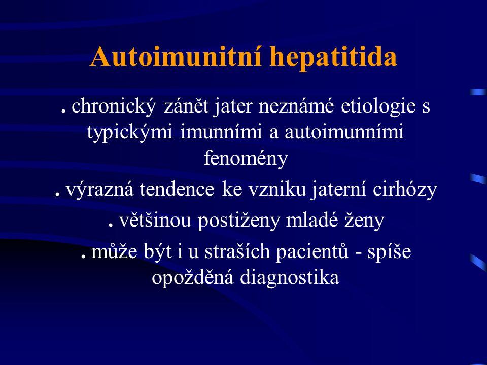 Autoimunitní hepatitida. chronický zánět jater neznámé etiologie s typickými imunními a autoimunními fenomény. výrazná tendence ke vzniku jaterní cirh