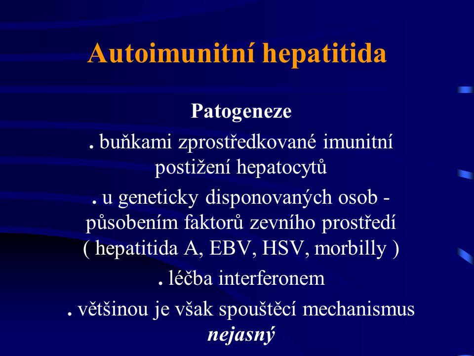 Autoimunitní hepatitida Patogeneze. buňkami zprostředkované imunitní postižení hepatocytů. u geneticky disponovaných osob - působením faktorů zevního