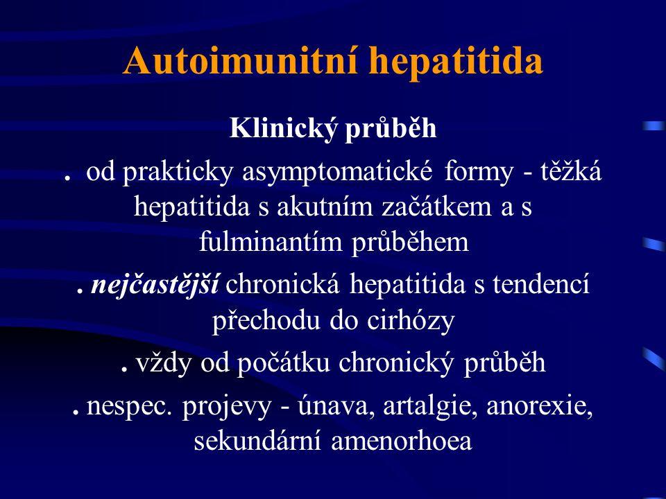 Autoimunitní hepatitida Klinický průběh. od prakticky asymptomatické formy - těžká hepatitida s akutním začátkem a s fulminantím průběhem. nejčastější