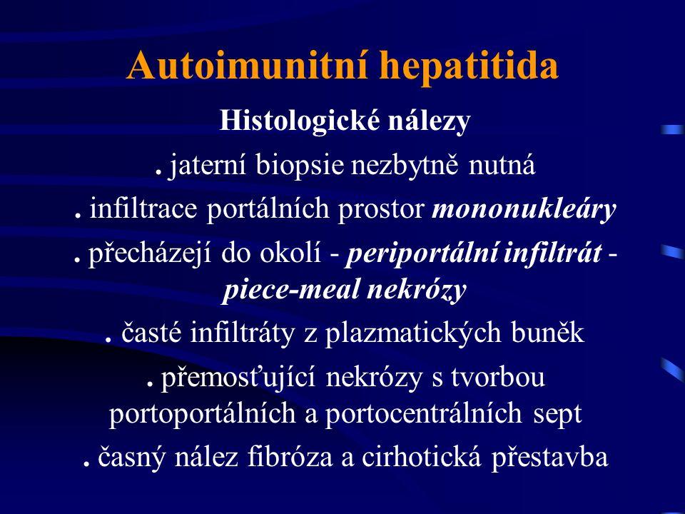 Autoimunitní hepatitida Histologické nálezy. jaterní biopsie nezbytně nutná. infiltrace portálních prostor mononukleáry. přecházejí do okolí - peripor