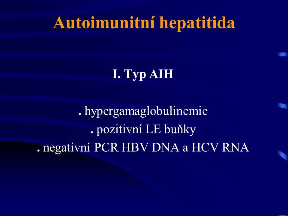 Autoimunitní hepatitida I. Typ AIH. hypergamaglobulinemie. pozitivní LE buňky. negativní PCR HBV DNA a HCV RNA