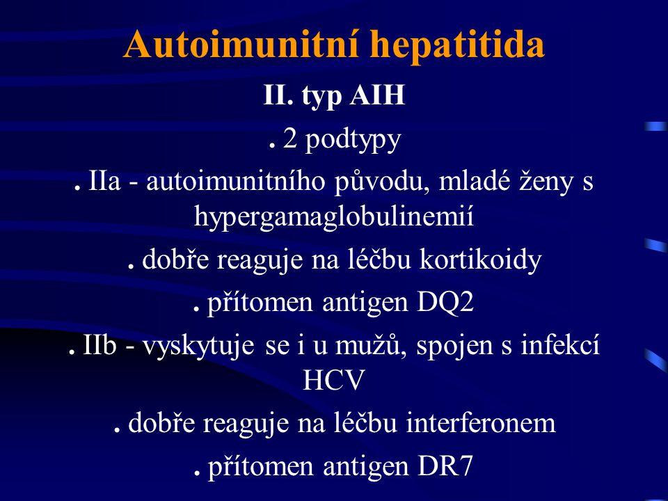 Autoimunitní hepatitida II. typ AIH. 2 podtypy. IIa - autoimunitního původu, mladé ženy s hypergamaglobulinemií. dobře reaguje na léčbu kortikoidy. př