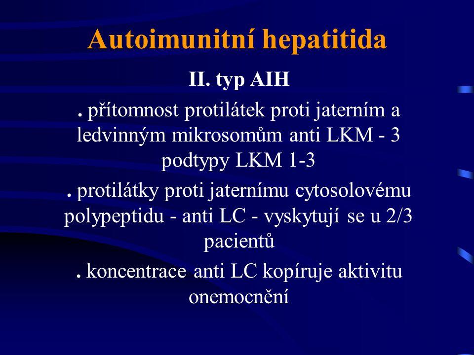 Autoimunitní hepatitida II. typ AIH. přítomnost protilátek proti jaterním a ledvinným mikrosomům anti LKM - 3 podtypy LKM 1-3. protilátky proti jatern