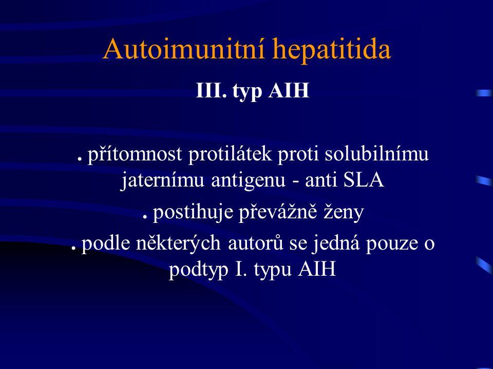 Autoimunitní hepatitida III. typ AIH. přítomnost protilátek proti solubilnímu jaternímu antigenu - anti SLA. postihuje převážně ženy. podle některých