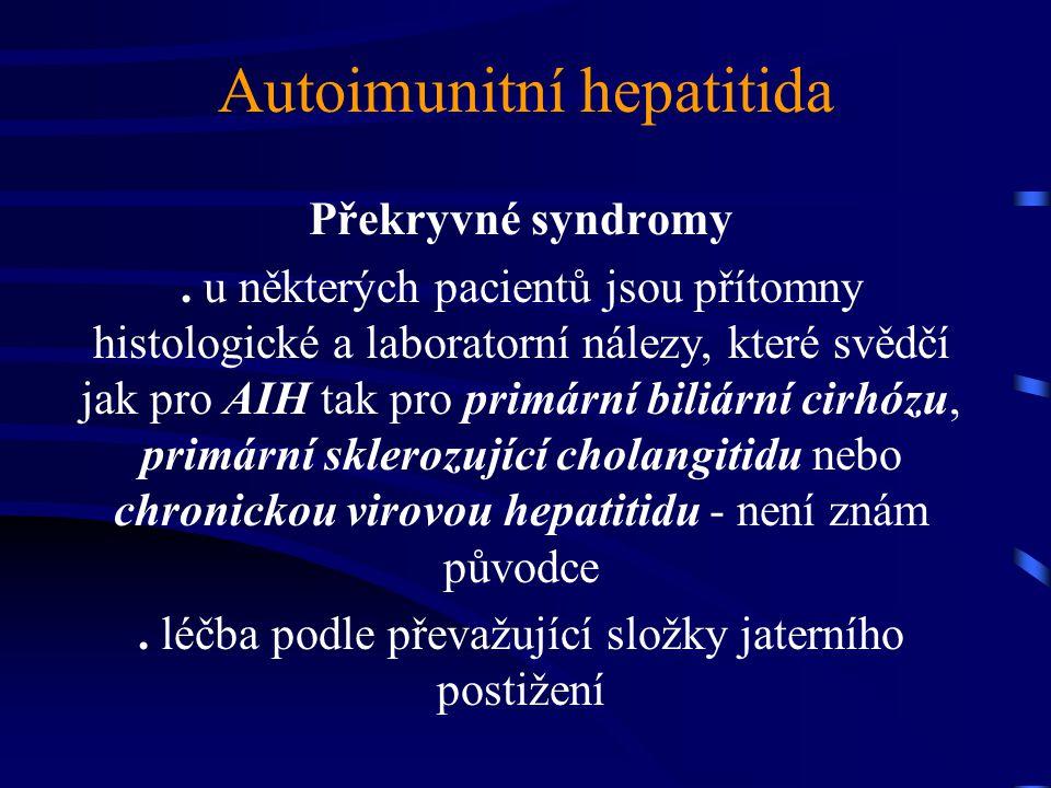 Autoimunitní hepatitida Překryvné syndromy. u některých pacientů jsou přítomny histologické a laboratorní nálezy, které svědčí jak pro AIH tak pro pri
