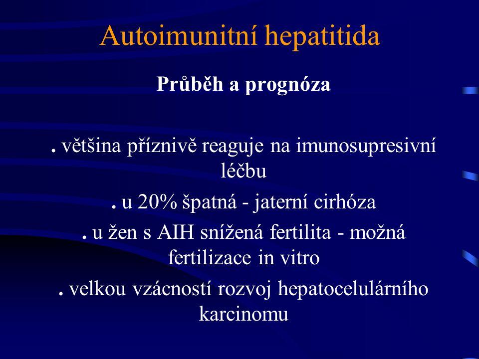 Autoimunitní hepatitida Průběh a prognóza. většina příznivě reaguje na imunosupresivní léčbu. u 20% špatná - jaterní cirhóza. u žen s AIH snížená fert