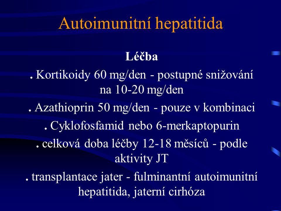 Autoimunitní hepatitida Léčba. Kortikoidy 60 mg/den - postupné snižování na 10-20 mg/den. Azathioprin 50 mg/den - pouze v kombinaci. Cyklofosfamid neb
