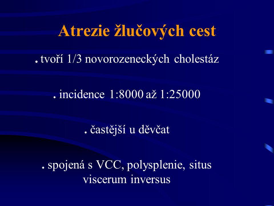 Atrezie žlučových cest. tvoří 1/3 novorozeneckých cholestáz. incidence 1:8000 až 1:25000. častější u děvčat. spojená s VCC, polysplenie, situs visceru
