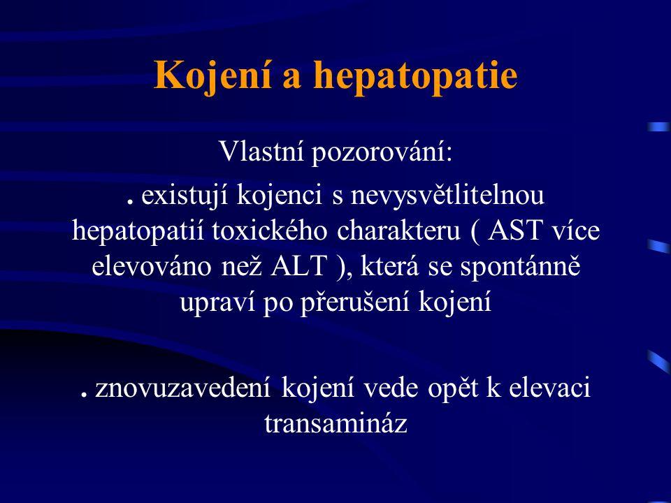 Kojení a hepatopatie Vlastní pozorování:. existují kojenci s nevysvětlitelnou hepatopatií toxického charakteru ( AST více elevováno než ALT ), která s