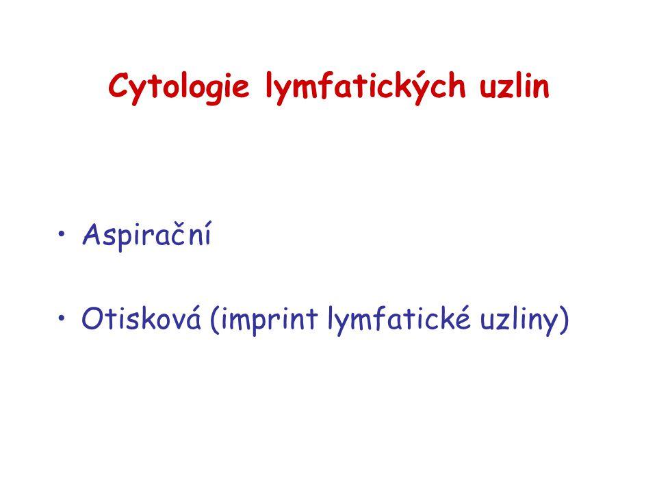 Cytologie lymfatických uzlin Aspirační Otisková (imprint lymfatické uzliny)