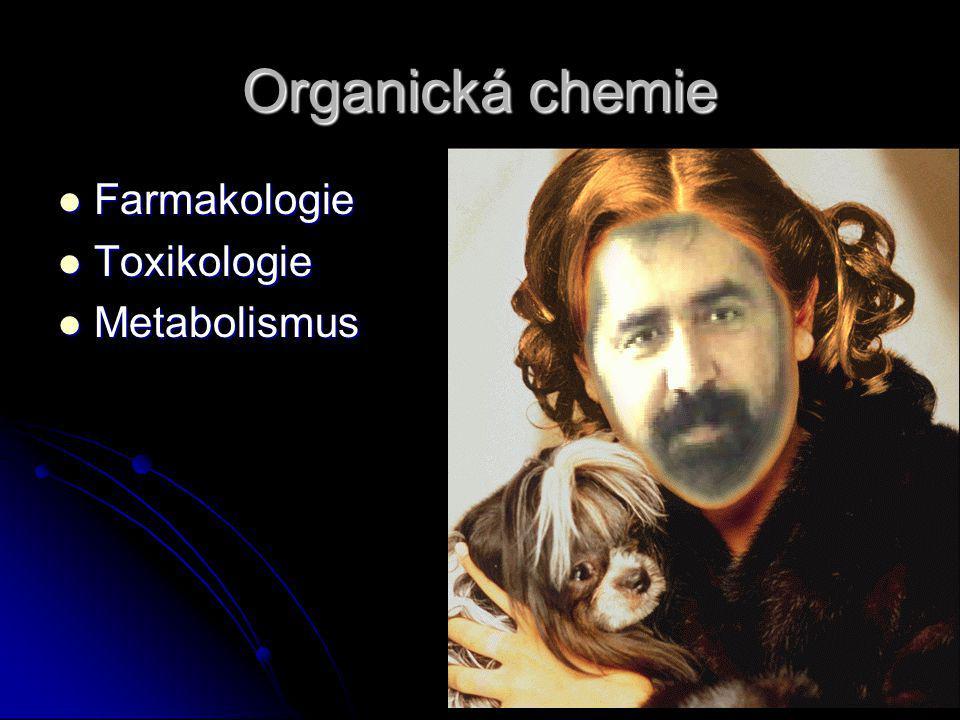 Organická chemie Farmakologie Farmakologie Toxikologie Toxikologie Metabolismus Metabolismus
