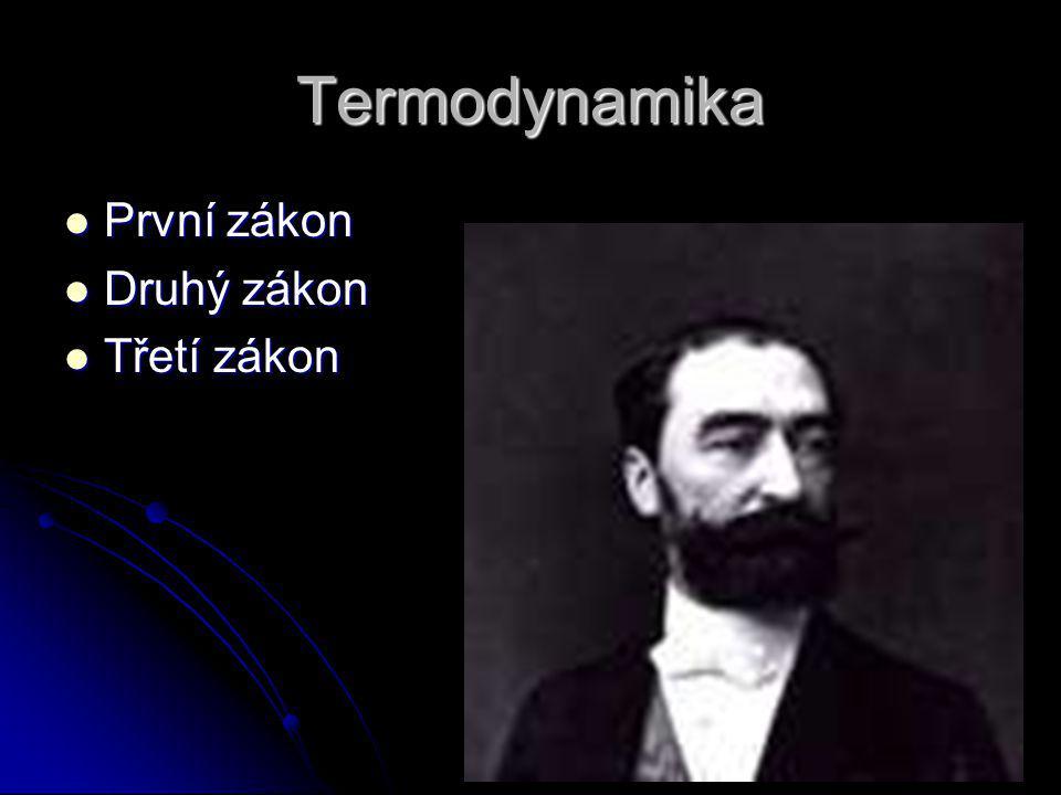 Termodynamika První zákon První zákon Druhý zákon Druhý zákon Třetí zákon Třetí zákon
