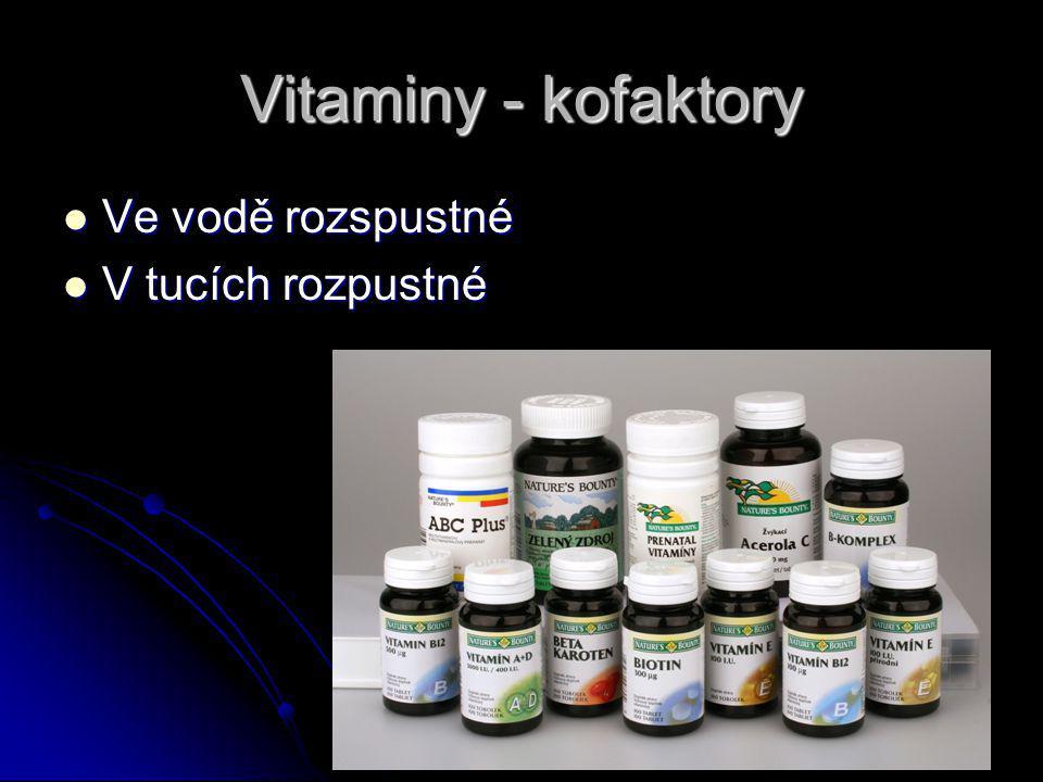 Vitaminy - kofaktory Ve vodě rozspustné Ve vodě rozspustné V tucích rozpustné V tucích rozpustné