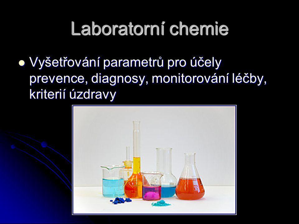Laboratorní chemie Vyšetřování parametrů pro účely prevence, diagnosy, monitorování léčby, kriterií úzdravy Vyšetřování parametrů pro účely prevence, diagnosy, monitorování léčby, kriterií úzdravy