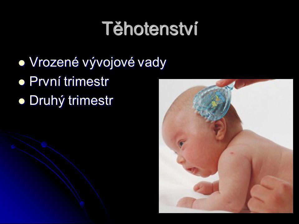 Těhotenství Vrozené vývojové vady Vrozené vývojové vady První trimestr První trimestr Druhý trimestr Druhý trimestr