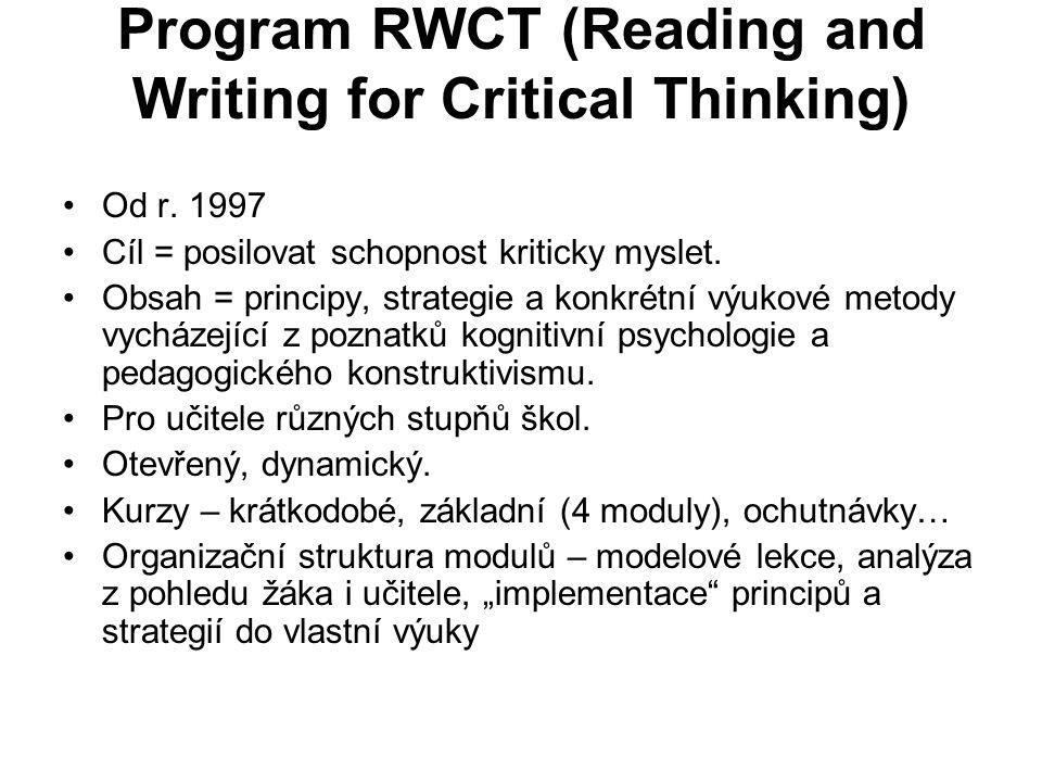 Program RWCT (Reading and Writing for Critical Thinking) Od r. 1997 Cíl = posilovat schopnost kriticky myslet. Obsah = principy, strategie a konkrétní