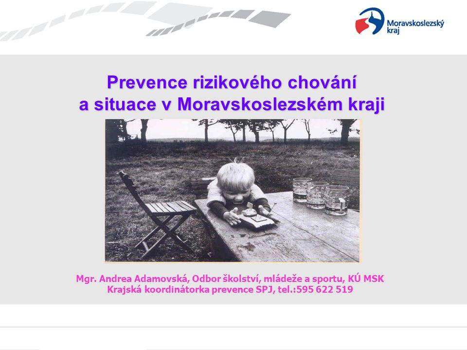 Prevence rizikového chování a situace v Moravskoslezském kraji Mgr. Andrea Adamovská, Odbor školství, mládeže a sportu, KÚ MSK Krajská koordinátorka p