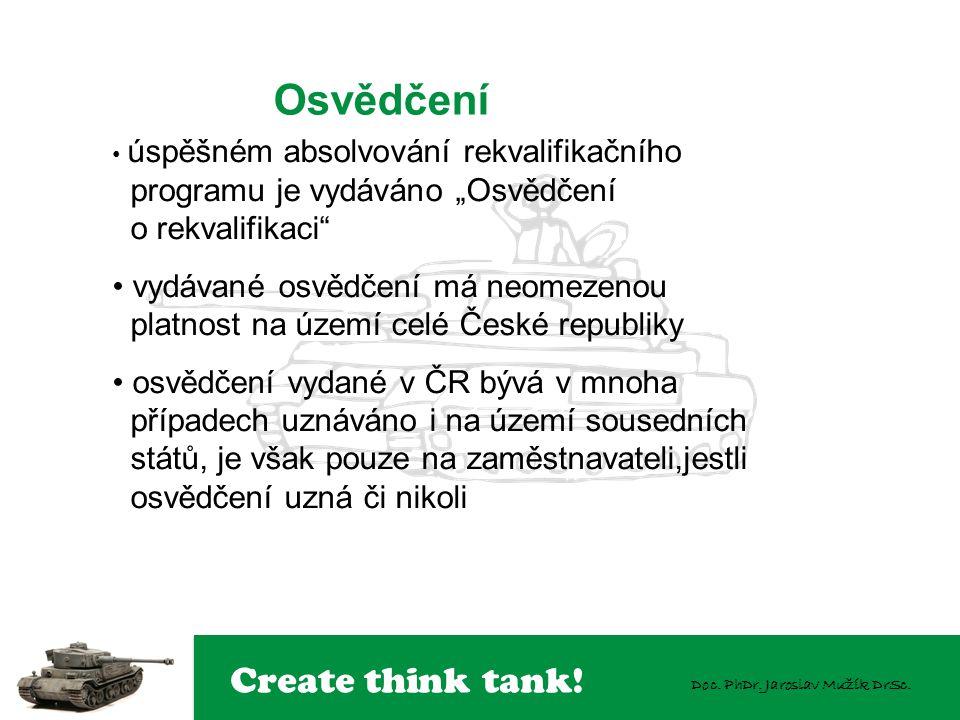"""Create think tank! Doc. PhDr. Jaroslav Mužík DrSc. Osvědčení úspěšném absolvování rekvalifikačního programu je vydáváno """"Osvědčení o rekvalifikaci"""" vy"""