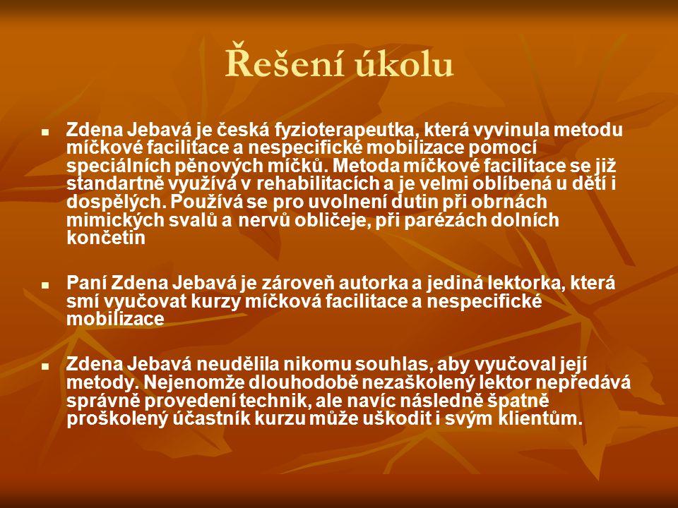 Řešení úkolu Zdena Jebavá je česká fyzioterapeutka, která vyvinula metodu míčkové facilitace a nespecifické mobilizace pomocí speciálních pěnových míč
