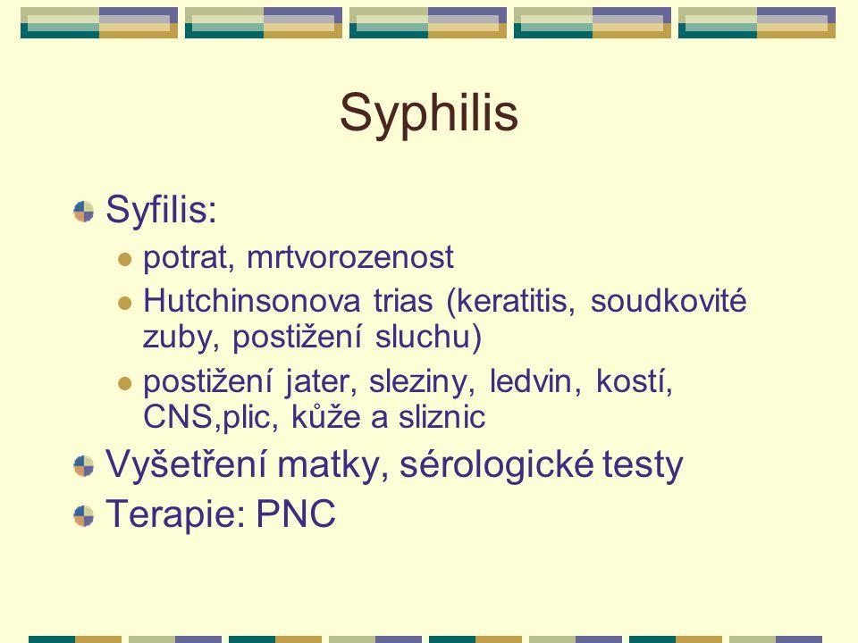 Syphilis Syfilis: potrat, mrtvorozenost Hutchinsonova trias (keratitis, soudkovité zuby, postižení sluchu) postižení jater, sleziny, ledvin, kostí, CN