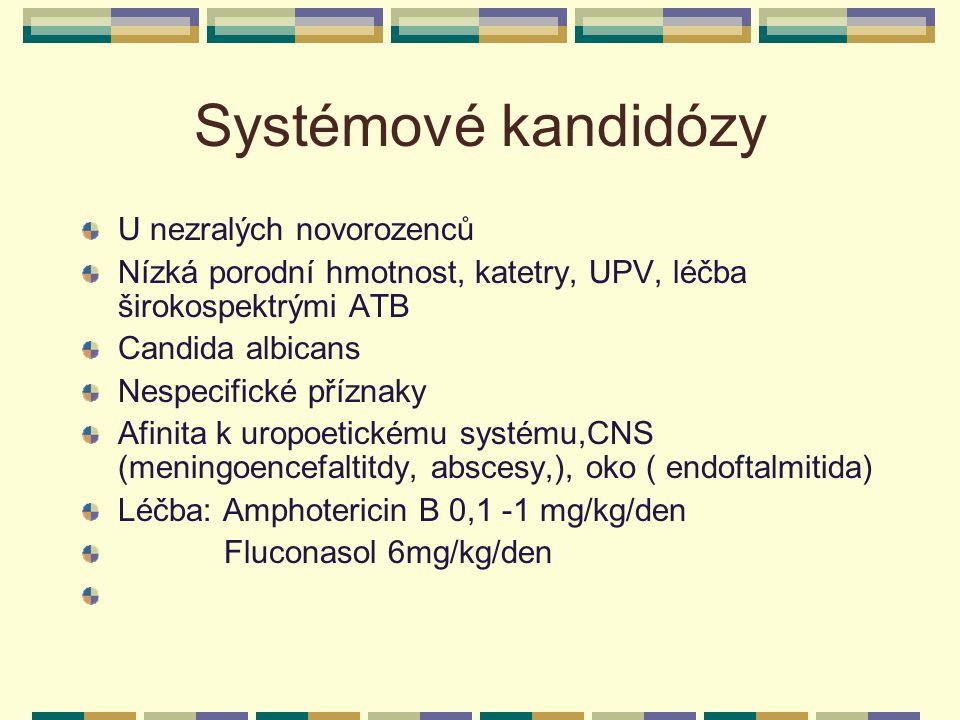 Systémové kandidózy U nezralých novorozenců Nízká porodní hmotnost, katetry, UPV, léčba širokospektrými ATB Candida albicans Nespecifické příznaky Afi