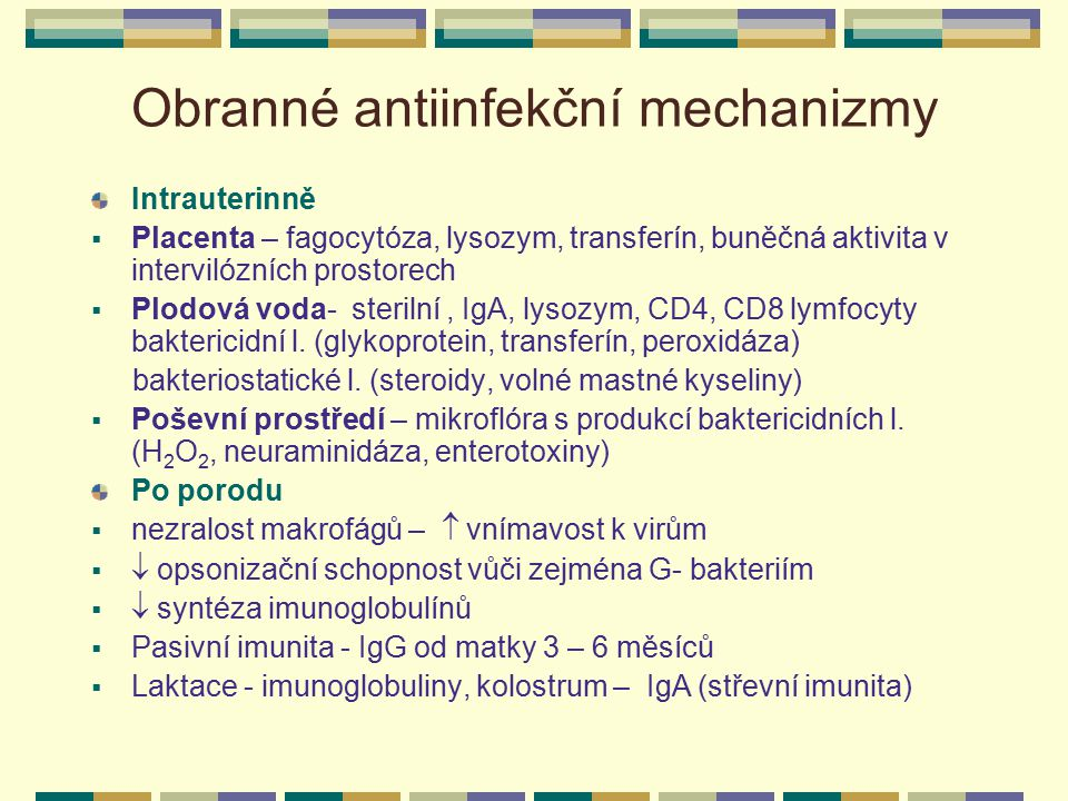 Obranné antiinfekční mechanizmy Intrauterinně  Placenta – fagocytóza, lysozym, transferín, buněčná aktivita v intervilózních prostorech  Plodová vod
