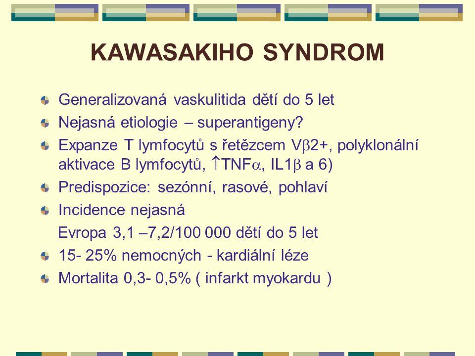 KAWASAKIHO SYNDROM Generalizovaná vaskulitida dětí do 5 let Nejasná etiologie – superantigeny? Expanze T lymfocytů s řetězcem V  2+, polyklonální akt