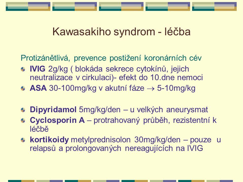 Kawasakiho syndrom - léčba Protizánětlivá, prevence postižení koronárních cév IVIG 2g/kg ( blokáda sekrece cytokínů, jejich neutralizace v cirkulaci)-