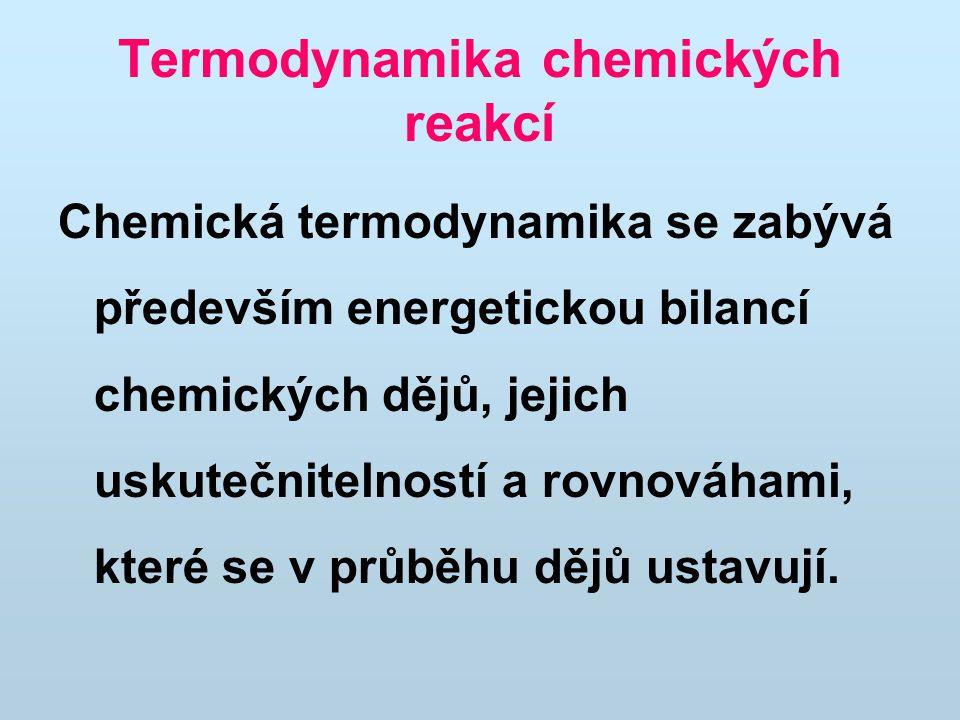 Termodynamika chemických reakcí Chemická termodynamika se zabývá především energetickou bilancí chemických dějů, jejich uskutečnitelností a rovnováhami, které se v průběhu dějů ustavují.
