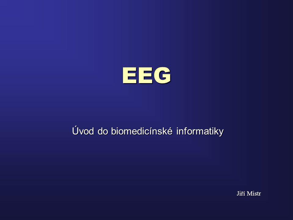 Něco málo z obsahu  Mozek  Krátká historie  Co je to EEG  Vznik EEG signálu  Snímání EEG a rozmístění elektrod  Frekvenční pásma  Rozdělení na pásma v praxi  Elektrogeneza  Zdroje