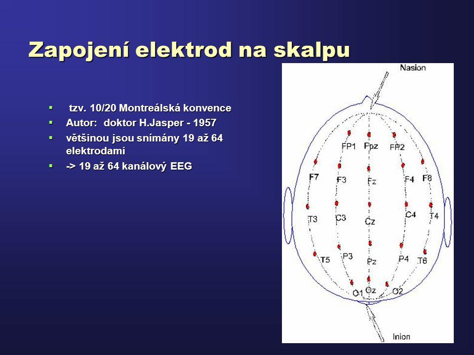 Zapojení elektrod na skalpu  tzv. 10/20 Montreálská konvence  Autor: doktor H.Jasper - 1957  většinou jsou snímány 19 až 64 elektrodami  -> 19 až