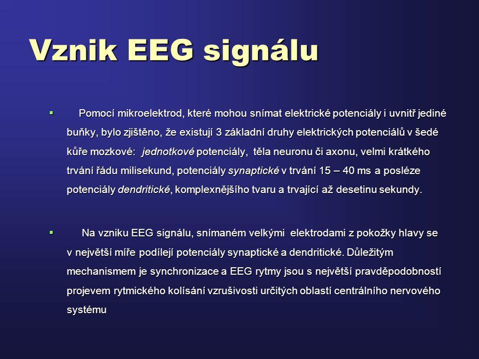 Vznik EEG signálu  Pomocí mikroelektrod, které mohou snímat elektrické potenciály i uvnitř jediné buňky, bylo zjištěno, že existují 3 základní druhy