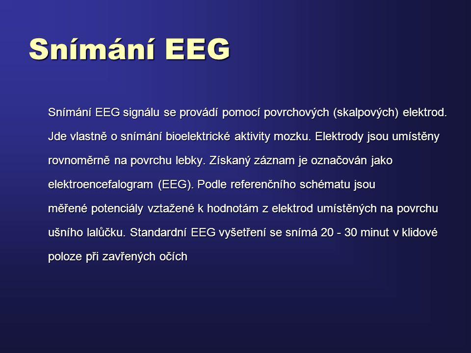 Snímání EEG Snímání EEG signálu se provádí pomocí povrchových (skalpových) elektrod. Jde vlastně o snímání bioelektrické aktivity mozku. Elektrody jso